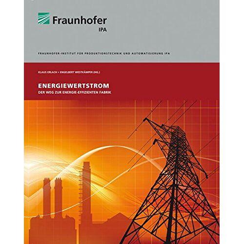 Stuttgart Fraunhofer IPA - Energiewertstrom.: Der Weg zur energieeffizienten Fabrik. - Preis vom 03.12.2020 05:57:36 h