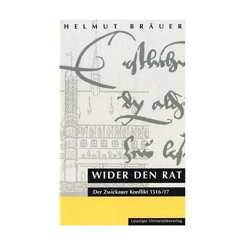 Helmut Bräuer - Wider den Rat: Der Zwickauer Konflikt 1516/17 - Preis vom 03.12.2020 05:57:36 h