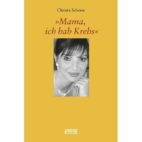 Christa Scherer - Mama, ich habe Krebs - Preis vom 16.01.2021 06:04:45 h