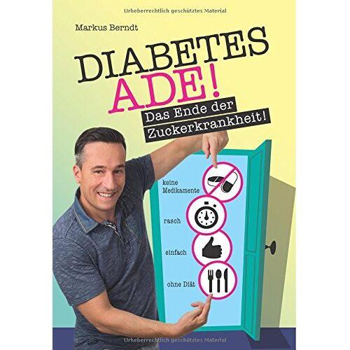 Markus Berndt - Diabetes Ade: Das Ende der Zuckerkrankheit! - Preis vom 12.05.2021 04:50:50 h