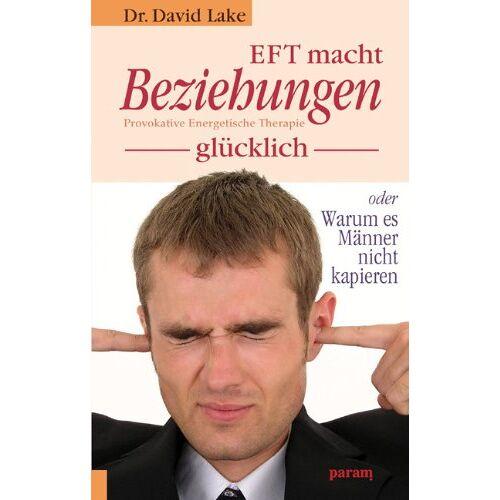 David Lake - EFT macht Beziehungen glücklich: Provokative Energetische Therapie - Preis vom 06.05.2021 04:54:26 h