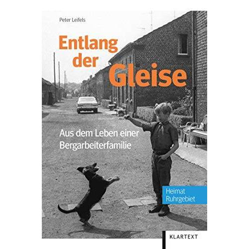 Peter Leifels - Entlang der Gleise: Aus dem Leben einer Bergarbeiterfamilie - Preis vom 22.04.2021 04:50:21 h