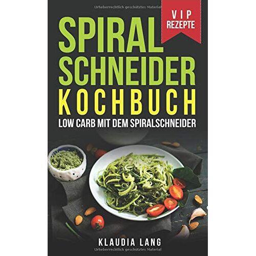 Klaudia Lang - Spiralschneider Kochbuch: Low Carb mit dem Spiralschneider - Preis vom 07.09.2020 04:53:03 h