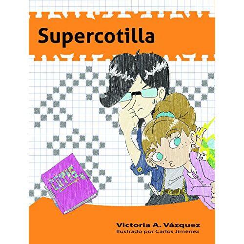 Vázquez, A. Victoria - Supercotilla (A la mochila naranja, Band 1) - Preis vom 12.05.2021 04:50:50 h
