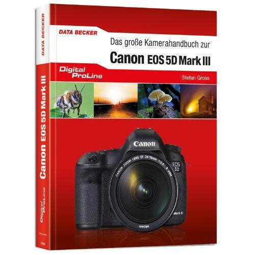 Stefan Groß - Digital ProLine - Das große Kamerahandbuch zu Canon EOS 5D Mark III - Preis vom 21.10.2020 04:49:09 h