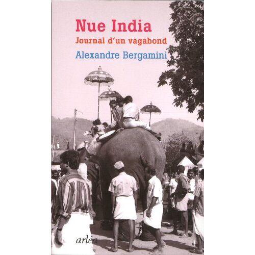 Alexandre Bergamini - Nue india : Journal d'un vagabond - Preis vom 28.02.2021 06:03:40 h