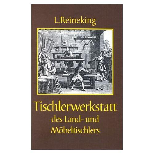 L. Reineking - Die Tischlerwerkstatt des Land- und Möbeltischlers - Preis vom 06.05.2021 04:54:26 h