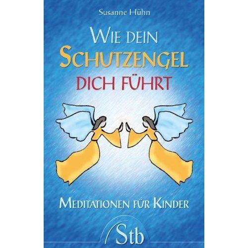 Susanne Hühn - Wie Dein Schutzengel dich führt - Meditationen für Kinder - Preis vom 26.01.2021 06:11:22 h