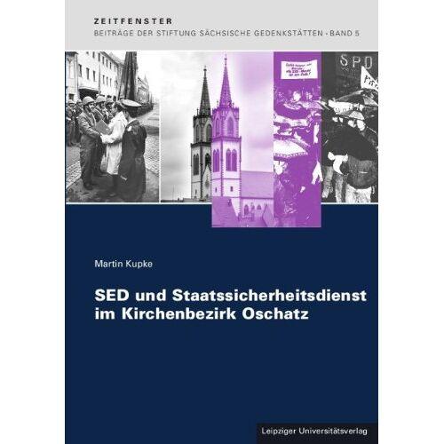 Martin Kupke - SED und Staatssicherheitsdienst im Kirchenbezirk Oschatz - Preis vom 14.05.2021 04:51:20 h