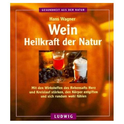 Hans Wagner - Wein. Heilkraft der Natur - Preis vom 17.07.2019 05:54:38 h