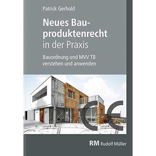 Patrick Gerhold - Neues Bauproduktenrecht in der Praxis: Bauordnung und MVV TB verstehen und anwenden - Preis vom 07.05.2021 04:52:30 h