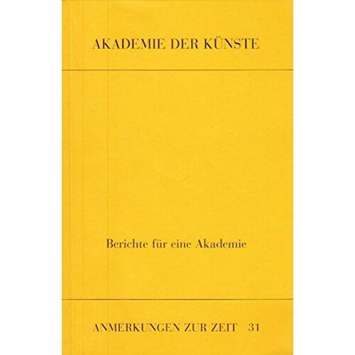 Becker, Jürgen, Kiwus, Karin (Hrsg.) - Berichte für eine Akademie - zum 300jährigen Jubiläum der Akademie der Künste - Preis vom 17.10.2020 04:55:46 h
