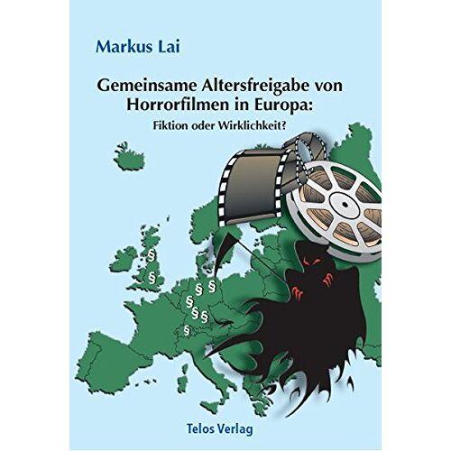 Markus Lai - Gemeinsame Altersfreigabe von Horrorfilmen in Europa: Fiktion oder Wirklichkeit? - Preis vom 13.05.2021 04:51:36 h