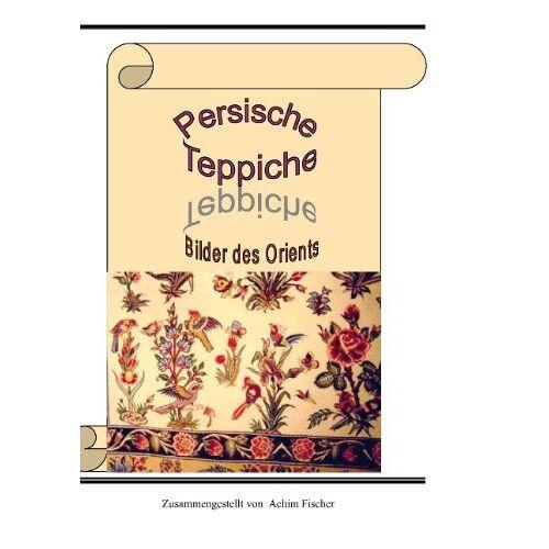 Achim Fischer - Persische Teppiche: Bilder des Orients - Preis vom 13.05.2021 04:51:36 h