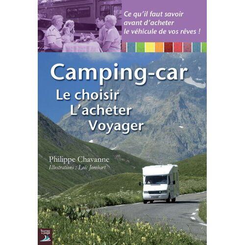 Philippe Chavanne - Camping-car : Le choisir, L'acheter, Voyager - Preis vom 10.05.2021 04:48:42 h