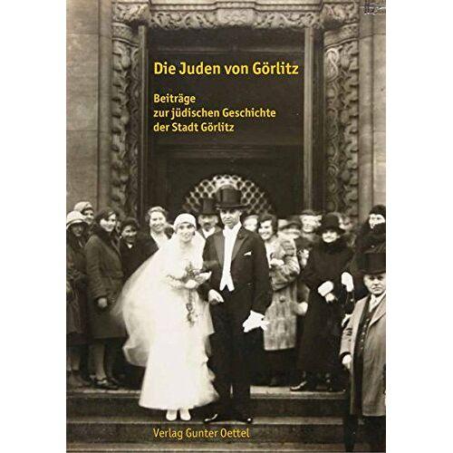 Bauer, Dr. Markus - Die Juden von Görlitz: Beiträge zur jüdischen Geschichte der Stadt Görlitz - Preis vom 20.10.2020 04:55:35 h