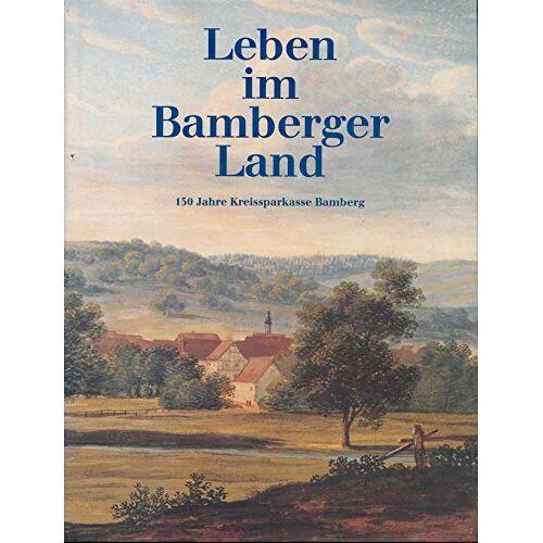 - Leben im Bamberger Land (150 Jahre Kreissparkasse Bamberg) - Preis vom 11.04.2021 04:47:53 h