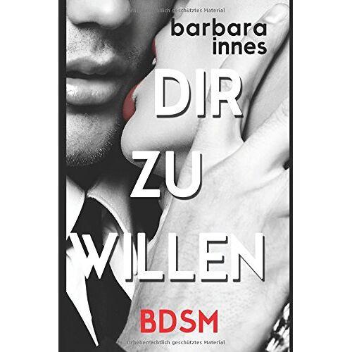 Barbara Innes - DIR ZU WILLEN: BDSM - Preis vom 15.05.2021 04:43:31 h