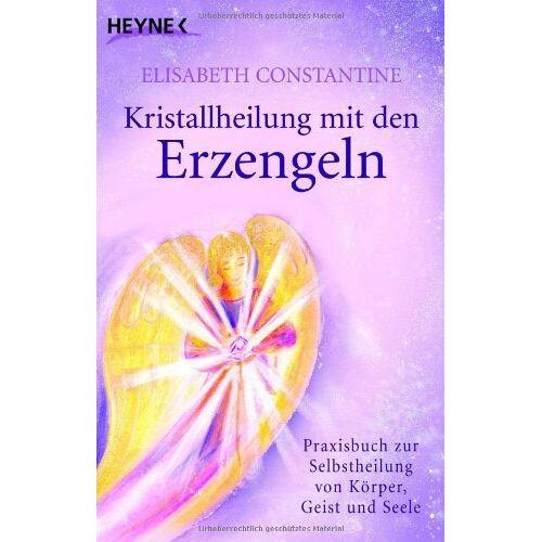 Elisabeth Constantine - Kristallheilung mit den Erzengeln: Praxisbuch zur Selbstheilung von Körper, Geist und Seele - Preis vom 12.05.2021 04:50:50 h