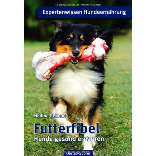 Nadine Gelhaus - Futterfibel: Hunde gesund ernähren - Preis vom 13.04.2021 04:49:48 h