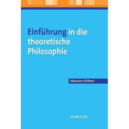 Johannes Hübner - Einführung in die theoretische Philosophie (Neuerscheinungen J.B. Metzler) - Preis vom 09.04.2020 04:56:59 h