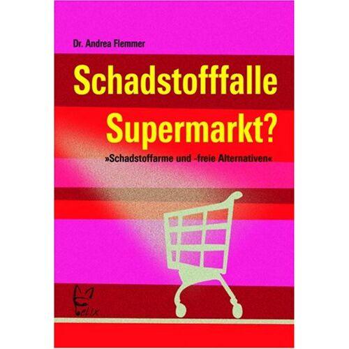 Andrea Flemmer - Schadstofffalle Supermarkt?: Schadstoffarme und -freie Alternativen - Preis vom 10.04.2021 04:53:14 h