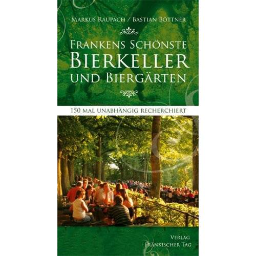 - Frankens schönste Bierkeller und Biergärten - Preis vom 24.02.2021 06:00:20 h