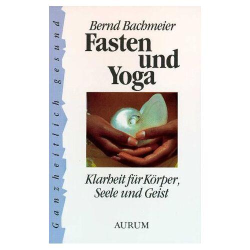 Bernd Bachmeier - Fasten und Yoga. Klarheit für Körper, Seele und Geist - Preis vom 15.04.2021 04:51:42 h