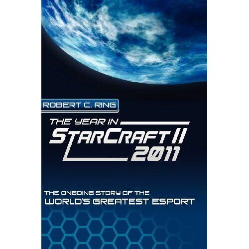 Ring, Robert C. - The Year in Starcraft II: 2011 - Preis vom 13.05.2021 04:51:36 h
