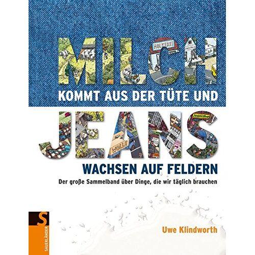 Uwe Klindworth - Milch kommt aus der Tüte und Jeans wachsen auf Feldern - Preis vom 22.01.2021 05:57:24 h