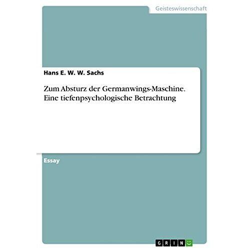 Sachs, Hans E. W. W. - Zum Absturz der Germanwings-Maschine. Eine tiefenpsychologische Betrachtung - Preis vom 15.05.2021 04:43:31 h