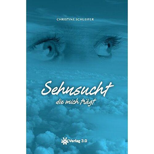Christine Schleifer - Sehnsucht die mich trägt - Preis vom 05.03.2021 05:56:49 h