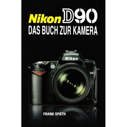 Frank Späth - Nikon D90: Das Buch zur Kamera - Preis vom 04.05.2021 04:55:49 h