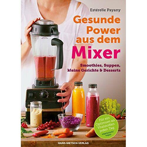 Estérelle Payany - Gesunde Power aus dem Mixer - Preis vom 23.02.2021 06:05:19 h