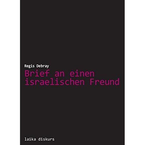 Régis Debray - Brief an einen israelischen Freund (laika diskurs) - Preis vom 16.04.2021 04:54:32 h