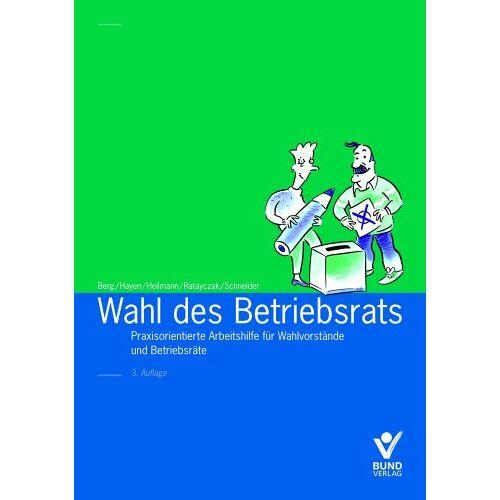 Peter Berg - Wahl des Betriebsrats: Praxisorientierte Arbeitshilfe für Wahlvorstände und Betriebsräte - Preis vom 21.10.2020 04:49:09 h