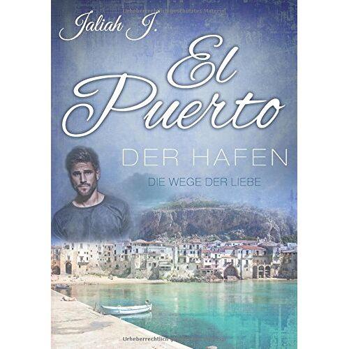 Jaliah J. - El Puerto 6: Die Wege der Liebe (El Puerto - Der Hafen) - Preis vom 04.10.2020 04:46:22 h