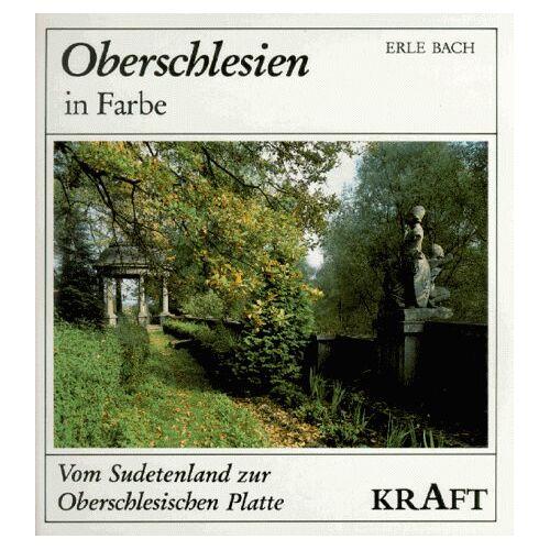 Erle Bach - Oberschlesien in Farbe. Vom Sudetenland zur Oberschlesischen Platte - Preis vom 16.04.2021 04:54:32 h