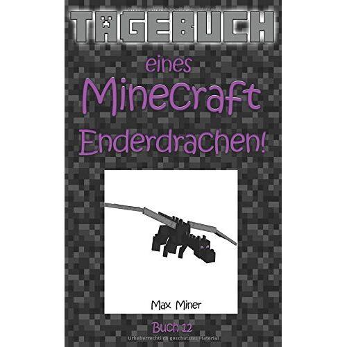 Max Miner - Tagebuch eines Minecraft Enderdrachen! (Tagebuch eines Minecraft Max) - Preis vom 05.09.2020 04:49:05 h