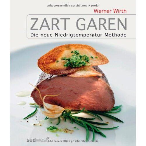 Werner Wirth - Zart garen: Die neue Niedrigtemperatur-Methode - Preis vom 09.04.2021 04:50:04 h