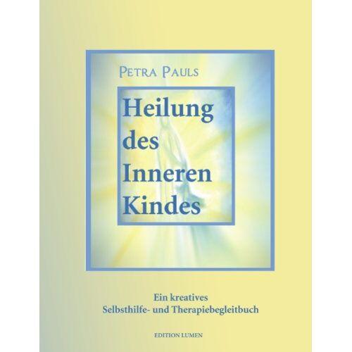 Petra Pauls - Heilung des Inneren Kindes: Ein kreatives Selbsthilfe- und Therapiebegleitbuch - Preis vom 24.10.2020 04:52:40 h