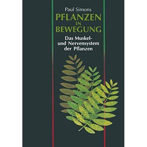 Paul Simons - Pflanzen in Bewegung: Das Muskel- und Nervensystem der Pflanzen (German Edition) - Preis vom 01.03.2021 06:00:22 h