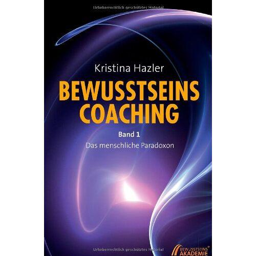 Kristina Hazler - BewusstseinsCoaching: Das menschliche Paradoxon - Preis vom 15.04.2021 04:51:42 h