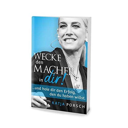 Katja Porsch - Wecke den Macher in dir! - Preis vom 20.10.2020 04:55:35 h