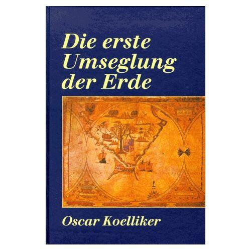Oscar Koelliker - Die erste Umseglung der Erde - Preis vom 12.04.2021 04:50:28 h