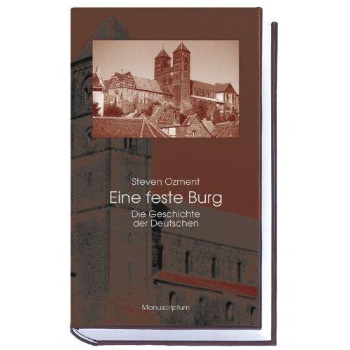 Steven Ozment - Eine feste Burg: Die Geschichte der Deutschen - Preis vom 20.10.2020 04:55:35 h