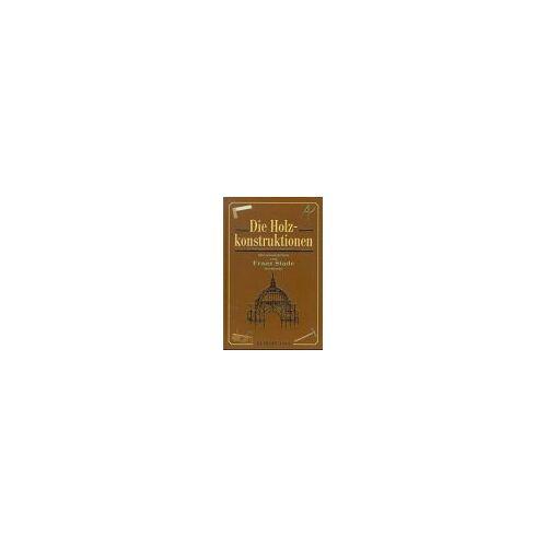 Franz Stade - Die Holzkonstruktionen: Lehrbuch zum Selbstunterrichte - Preis vom 24.02.2021 06:00:20 h