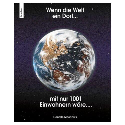 Donella Meadows - Wenn die Welt ein kleines Dorf mit nur 1001 Einwohnern wäre...: Gedankenspiel, in dem die Weltbevölkerung auf 1001 Personen reduziert ist. Dadurch ... und materiellen Wohlstand verteilt sind - Preis vom 13.04.2021 04:49:48 h