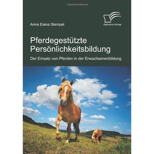 Stempel, Anna Elena - Pferdegestützte Persönlichkeitsbildung: Der Einsatz von Pferden in der Erwachsenenbildung - Preis vom 22.10.2020 04:52:23 h