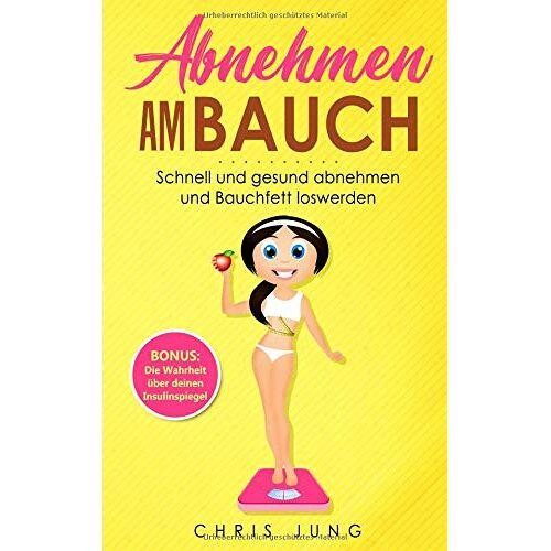 Chris Jung - Abnehmen am Bauch: Schnell und gesund abnehmen und Bauchfett loswerden - Preis vom 17.04.2021 04:51:59 h
